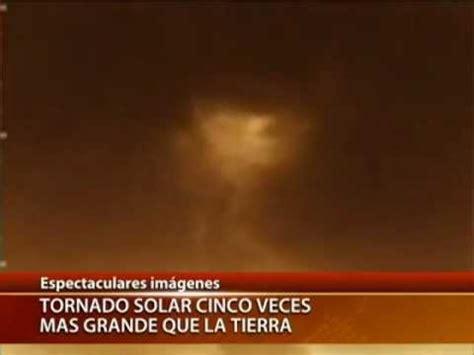 la mas extraordinaria historia 146276553x captan tornado solar 5 veces m 225 s grande que la tierra canal 13 2012 youtube