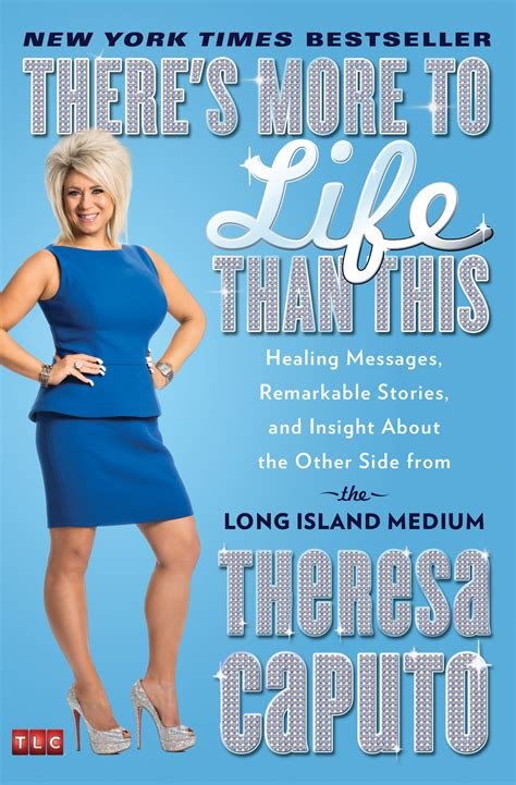 why do you never see theresa caputos mother there s more to life than this book by theresa caputo