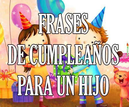 imagenes feliz cumpleaños johnny frases y mensajes de feliz cumplea 241 os para un hijo o hija