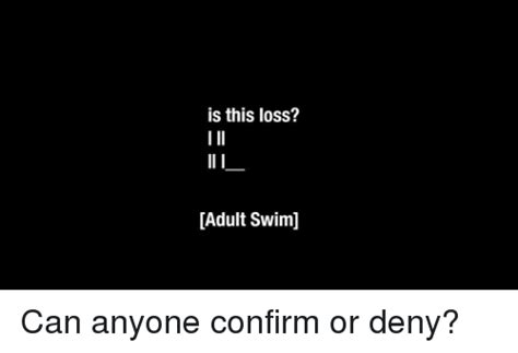 Adult Swim Meme - is this loss i ll ll i adult swim can anyone confirm or