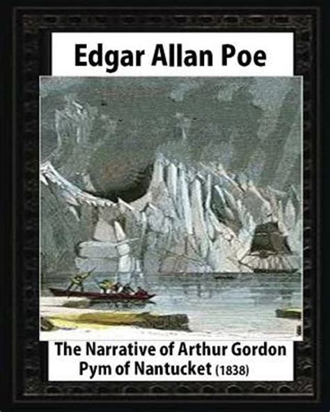 narrative of arthur gordon the narrative of arthur gordon pym of nantucket 1838 by edgar allan poe by edgar allan poe
