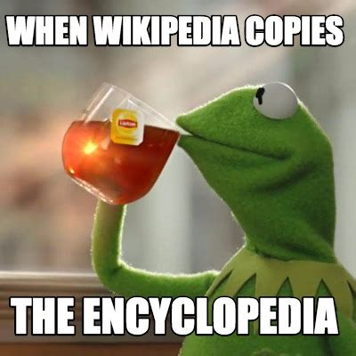 Meme Wiki - meme creator when wikipedia copies the encyclopedia meme