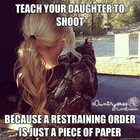 Memes About Daughters - teach your daughters to shoot because a restraining order
