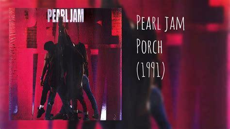 porch pearl jam pearl jam porch 1991