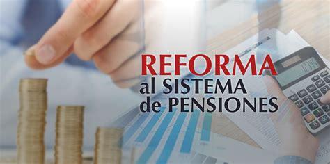 se reforma en 2016 el sistema de pensiones en mexico preparan reforma al sistema de pensiones en 2016 sistema
