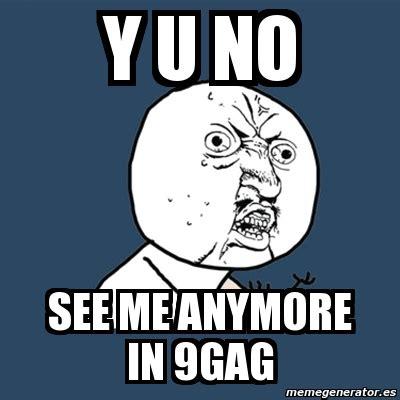 Kaos 9gag Y U No meme y u no y u no see me anymore in 9gag 2813296