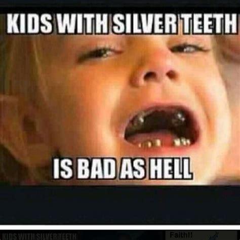Bad Teeth Meme - kids with silver teeth is bad as hell