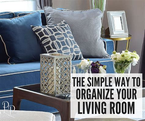 how to organize your home room by room how to organize the living room