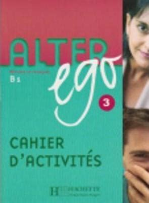 alter ego cahier alter ego cahier d activities bk 3 emmanuelle daill 9782011555137