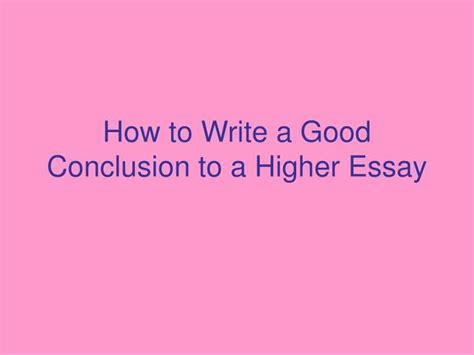 How To Write A Proper Conclusion For An Essay by Ppt How To Write A Conclusion To A Higher Essay Powerpoint Presentation Id 1762110
