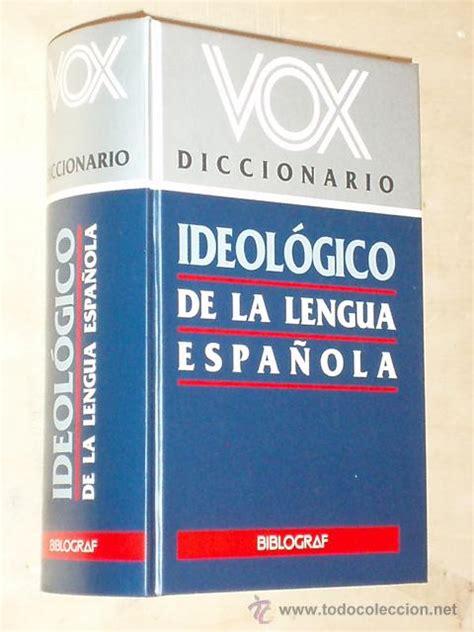 diccionario ideologico de la 0785949488 vox diccionario ideol 243 gico de la lengua espa 241 comprar diccionarios en todocoleccion 30719854
