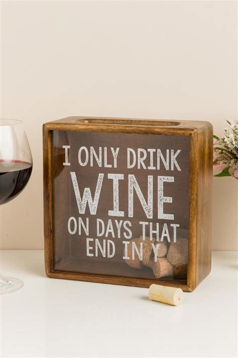 Do You Drink Boxed Or Cap Wine by Only Drink Wine On Days That End In Y Wood Cork Shadow Box