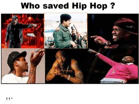 Meme Hip Hop - who saved hip hop hip hop meme on me me