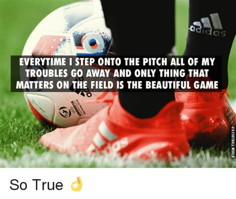 Go Onto The by Everytime I Step Onto The Pitch All Of My Troubles Go Away
