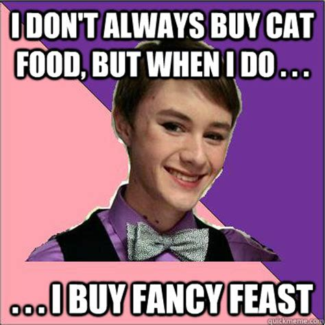 Fancy Feast Meme - i don t always buy cat food but when i do i