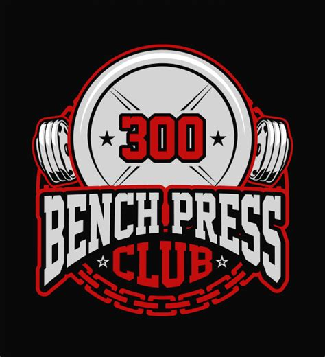 bench press 300 club bench press club print design 48hourslogo com