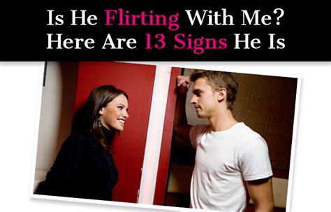 7 Ways To Hes Flirting With You by Is He Flirting With Me Here Are 13 Signs He Is