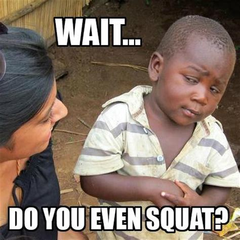 Do You Even Squat Meme - do you even squat meme 100 images 1 move to boost your