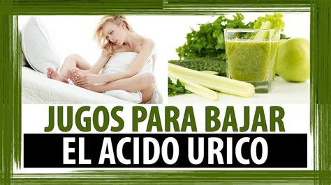 jugos  bajar el acido urico licuados naturales  bajar acido urico youtube