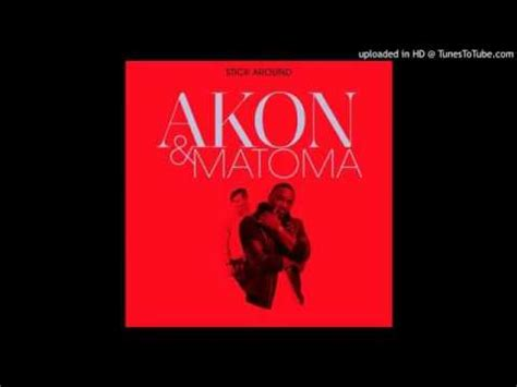 akon new song 2015 akon ft matoma quot stick around quot new song 2015