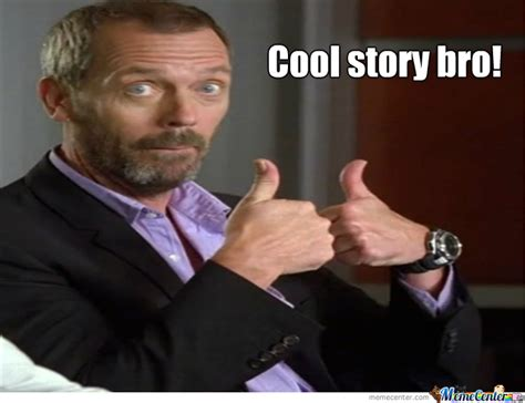 Cool Story Bro Meme - cool story bro by lordchaos meme center