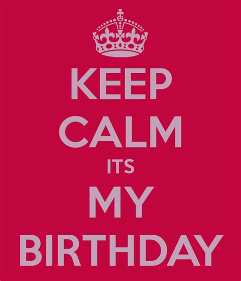 keep calm its my birthday keep calm its my birthday poster keep calm o matic