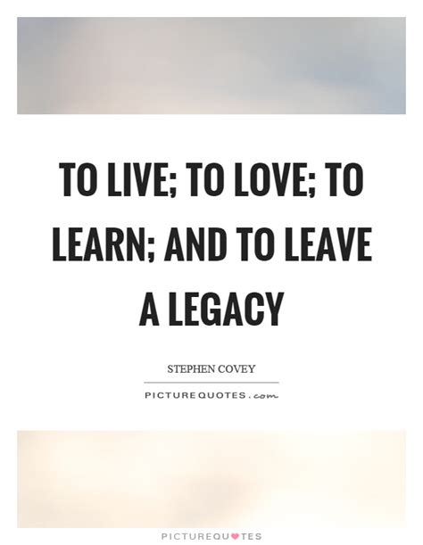 living to leave a legacy books legacy quotes legacy sayings legacy picture quotes