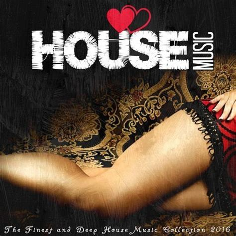 house music album i love house music 2016 the finest and deep house music collection mp3 buy full