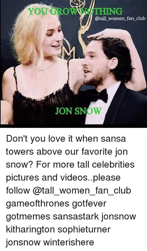 Tall Woman Meme - you gro thing tall women fan club jon snow don t you love