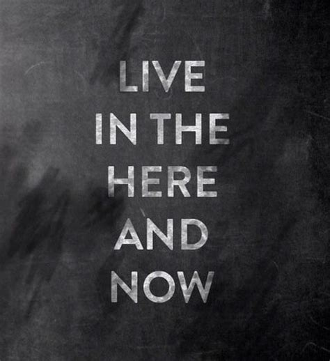 here and now 7online live in the here and now daily positive quotes