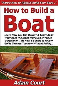 how to build a boat learn how you can quickly - How To Build A Boat Quickly