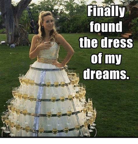 Wedding Dress Meme - found the dress of my dreams meme on sizzle