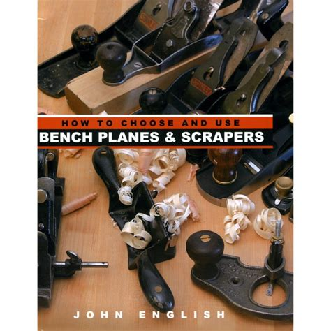 how to choose and use bench planes scrapers by john english