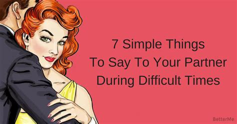 8 Things To Say During by 7 Simple Things To Say To Your Partner During Difficult Times