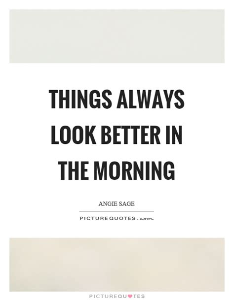 I Always Feel Better In The Morning 2 by Things Always Look Better In The Morning Picture Quotes