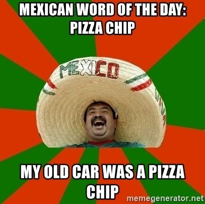 Word Meme Generator - mexican word of the day pizza chip my old car was a pizza