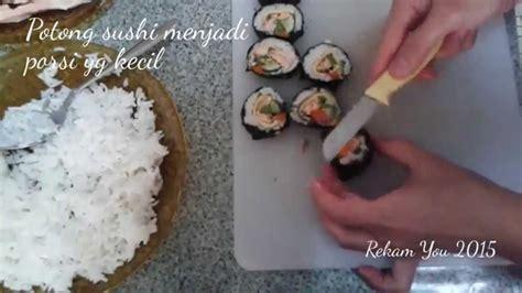 youtube membuat sushi cara membuat sushi youtube