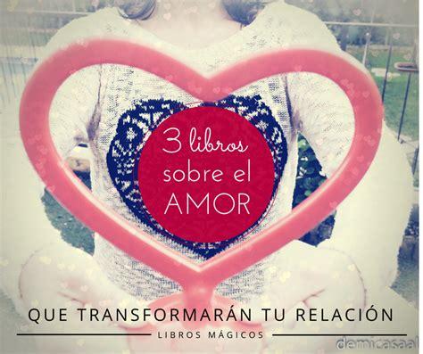 preguntas sobre el libro de buen amor 3 libros sobre el amor que transformar 225 n tu relaci 243 n de
