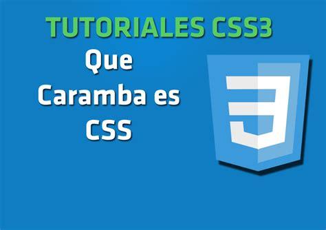que es layout css de que puedo puedo tutoriales css3 2 qu 233 caramba es css