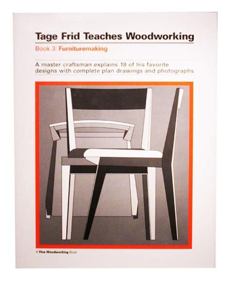 tage frid teaches woodworking tage frid teaches woodworking book 3 woodworker magazine
