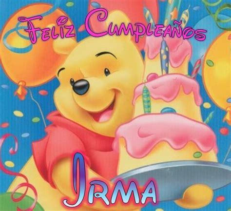imagenes de feliz cumpleaños irma feliz cumplea 241 os irma