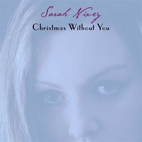 images of christmas without you track of the day sarah nixey christmas without you