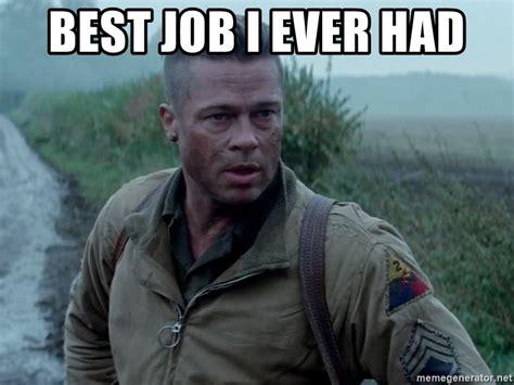 best i ever had best job i ever had brad pitt fury meme generator