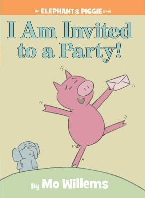 An Elephant Piggie Book Happy Pig Day By Mo Willems I Am Invited To A An Elephant And Piggie Book