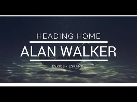 alan walker yesterday is my home alan walker heading home lyrics espa 241 ol youtube