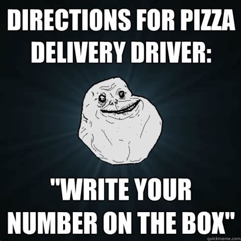 Pizza Delivery Meme - directions for pizza delivery driver quot write your number
