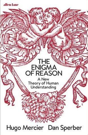 the enigma of reason the enigma of reason a new theory of human understanding by hugo mercier