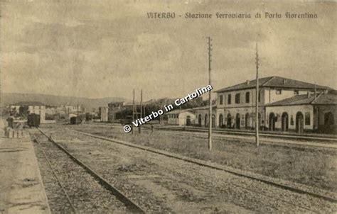 stazione porta fiorentina viterbo viterbo in cartolina stazioni ferroviarie