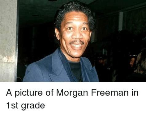 Morgan Freeman Memes - a picture of morgan freeman in 1st grade funny meme on me me