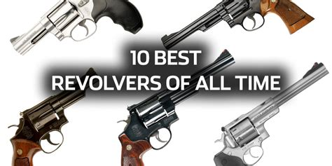 the modern american pistol and revolver including a description of modern pistols and revolvers of american make ammunition used in these arms by american marksmen classic reprint books 10 best revolvers of all time shooting times